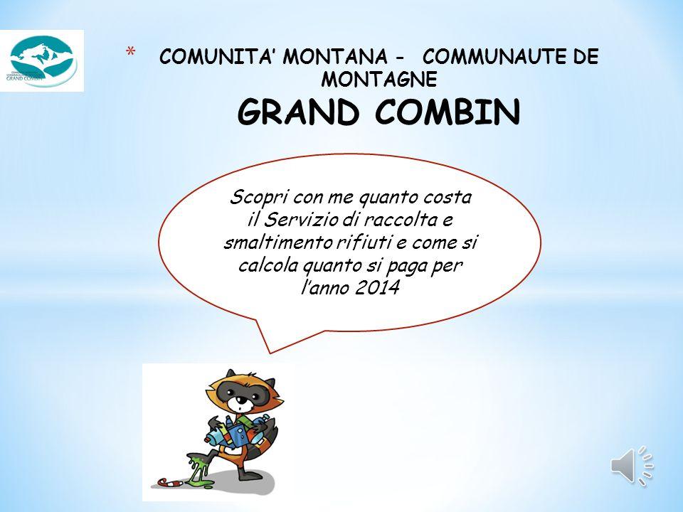 * COMUNITA' MONTANA - COMMUNAUTE DE MONTAGNE GRAND COMBIN Scopri con me quanto costa il Servizio di raccolta e smaltimento rifiuti e come si calcola quanto si paga per l'anno 2014