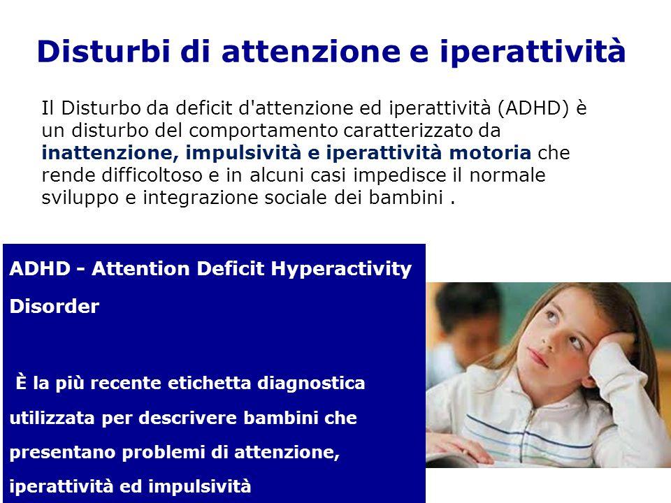 Disturbi di attenzione e iperattività Il Disturbo da deficit d'attenzione ed iperattività (ADHD) è un disturbo del comportamento caratterizzato da ina