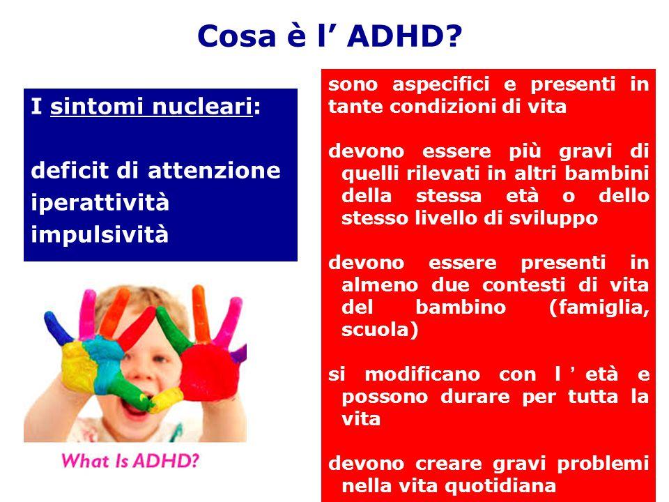 Cosa è l' ADHD? I sintomi nucleari: deficit di attenzione iperattività impulsività sono aspecifici e presenti in tante condizioni di vita devono esser