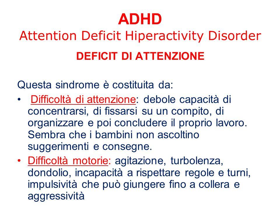 ADHD Attention Deficit Hiperactivity Disorder DEFICIT DI ATTENZIONE Questa sindrome è costituita da: Difficoltà di attenzione: debole capacità di conc