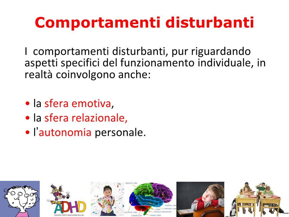 I comportamenti disturbanti, pur riguardando aspetti specifici del funzionamento individuale, in realtà coinvolgono anche: la sfera emotiva, la sfera