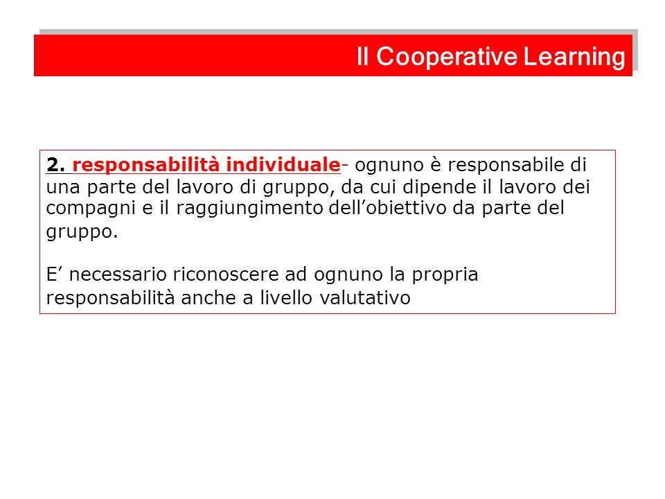 2. responsabilità individuale- ognuno è responsabile di una parte del lavoro di gruppo, da cui dipende il lavoro dei compagni e il raggiungimento dell