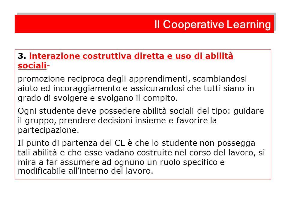 3. interazione costruttiva diretta e uso di abilità sociali- promozione reciproca degli apprendimenti, scambiandosi aiuto ed incoraggiamento e assicur