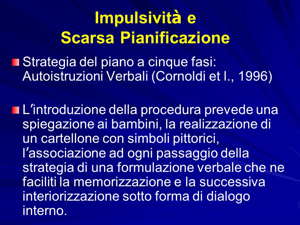 Impulsivit à e Scarsa Pianificazione Una effettiva comprensione delle consegne agevola la formulazione di un corretto piano d'azione. Può essere utile
