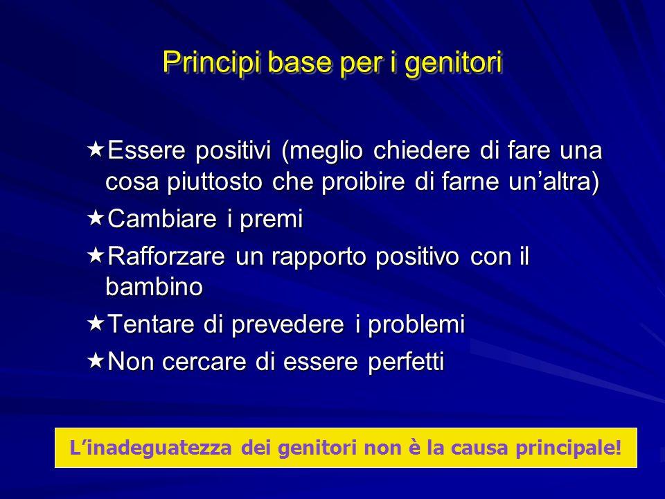 Principi base per i genitori  Agire e non predicare (tempo!!)  Essere diretti chiari e specifici  Essere brevi (tempo!)  Stabilire regole chiare,