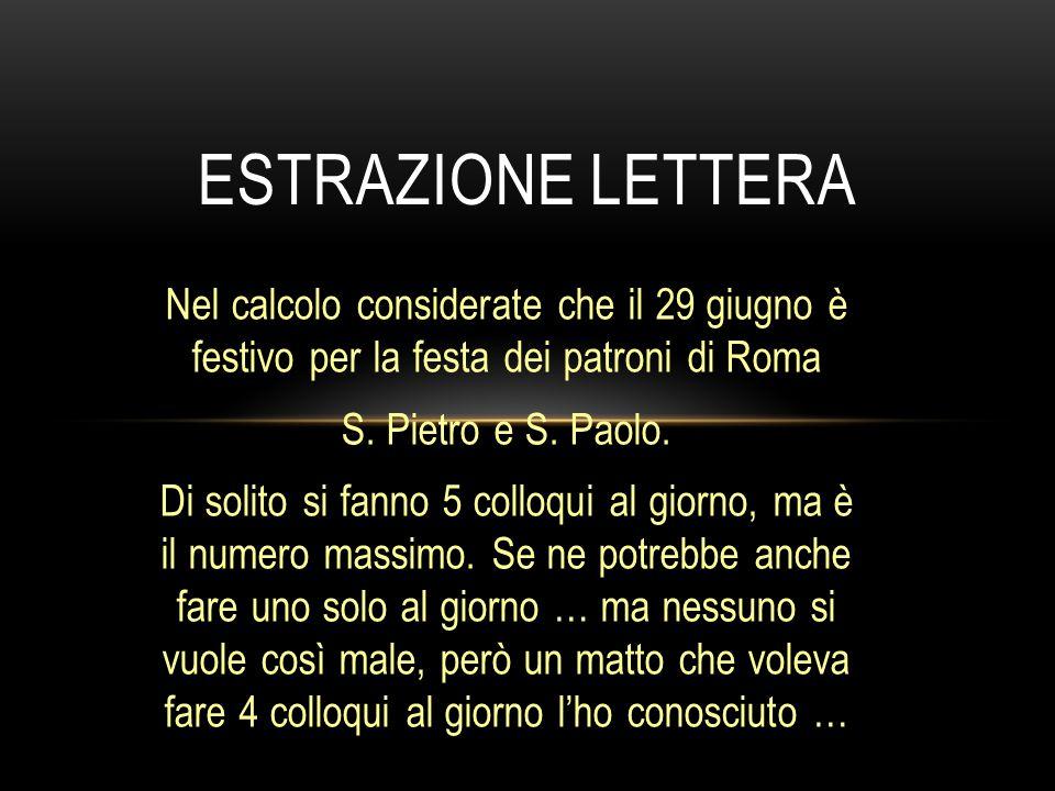 Nel calcolo considerate che il 29 giugno è festivo per la festa dei patroni di Roma S. Pietro e S. Paolo. Di solito si fanno 5 colloqui al giorno, ma
