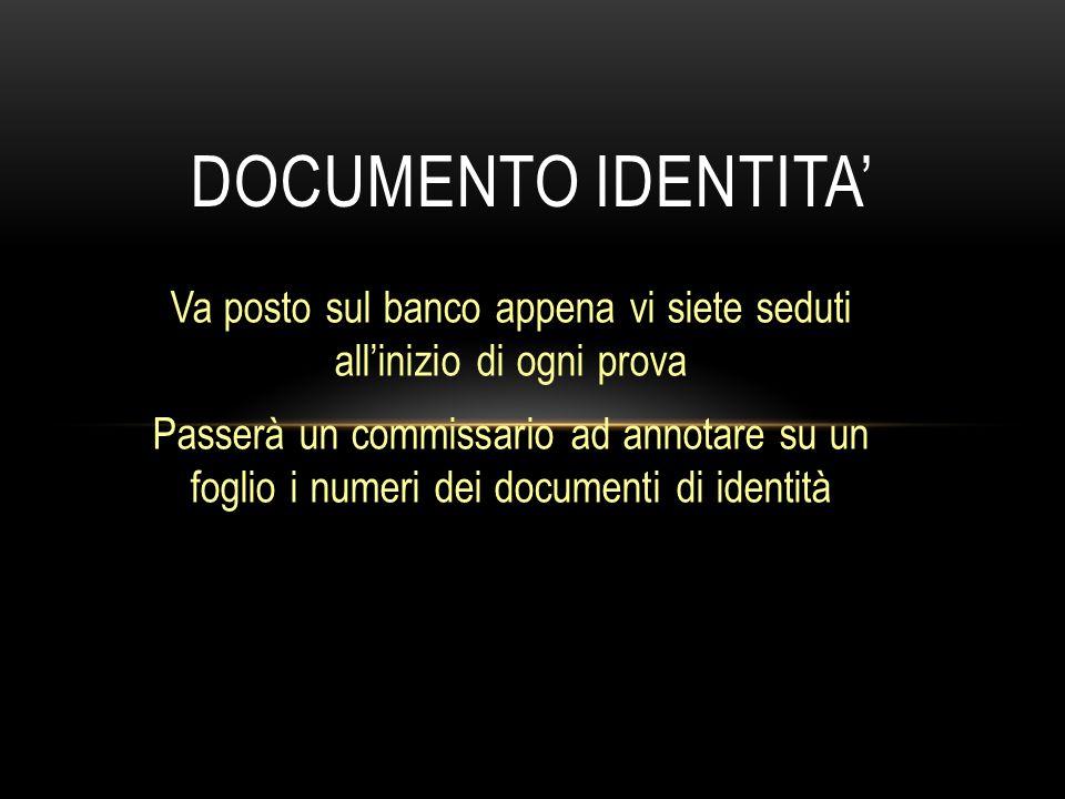 Va posto sul banco appena vi siete seduti all'inizio di ogni prova Passerà un commissario ad annotare su un foglio i numeri dei documenti di identità