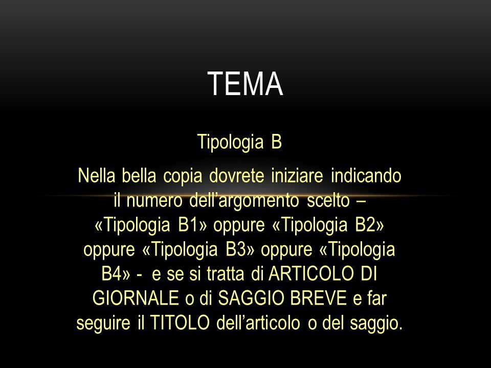 Tipologia B Nella bella copia dovrete iniziare indicando il numero dell'argomento scelto – «Tipologia B1» oppure «Tipologia B2» oppure «Tipologia B3»
