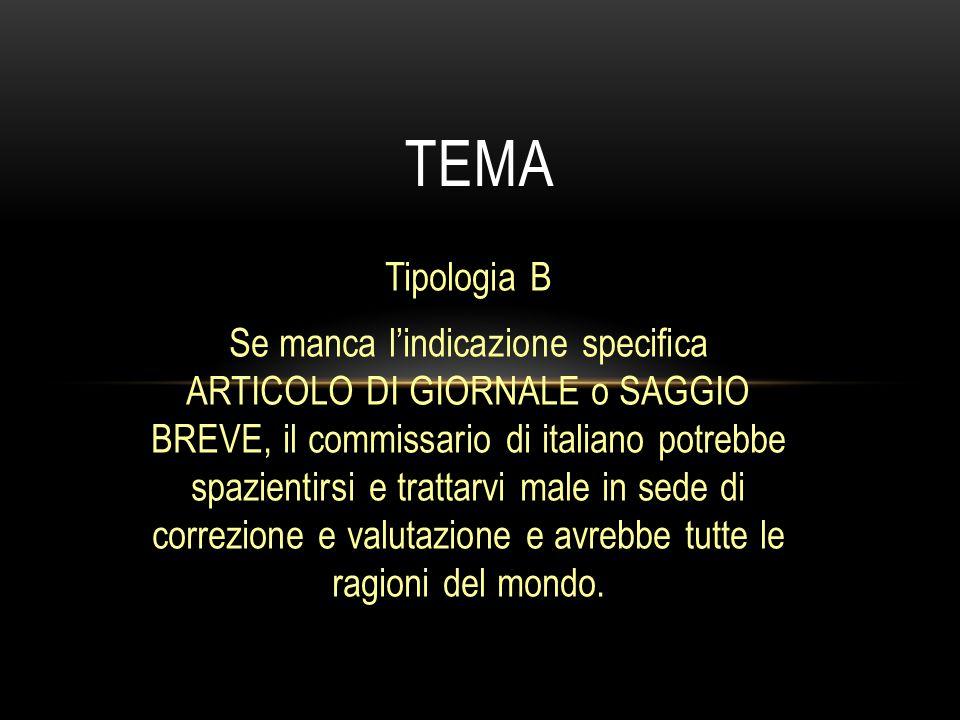 Tipologia B Se manca l'indicazione specifica ARTICOLO DI GIORNALE o SAGGIO BREVE, il commissario di italiano potrebbe spazientirsi e trattarvi male in