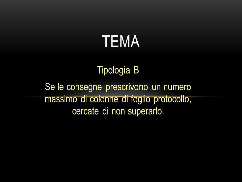 Tipologia B Se le consegne prescrivono un numero massimo di colonne di foglio protocollo, cercate di non superarlo. TEMA