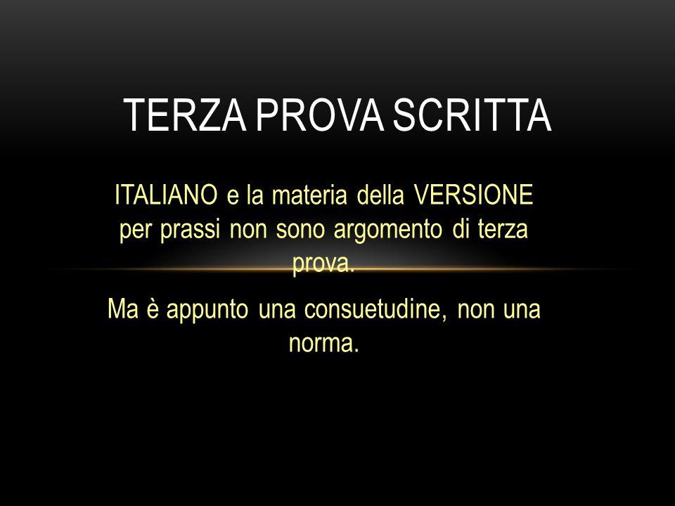 ITALIANO e la materia della VERSIONE per prassi non sono argomento di terza prova. Ma è appunto una consuetudine, non una norma. TERZA PROVA SCRITTA
