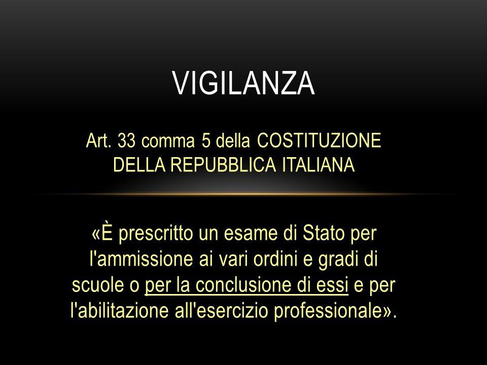 Art. 33 comma 5 della COSTITUZIONE DELLA REPUBBLICA ITALIANA «È prescritto un esame di Stato per l'ammissione ai vari ordini e gradi di scuole o per l