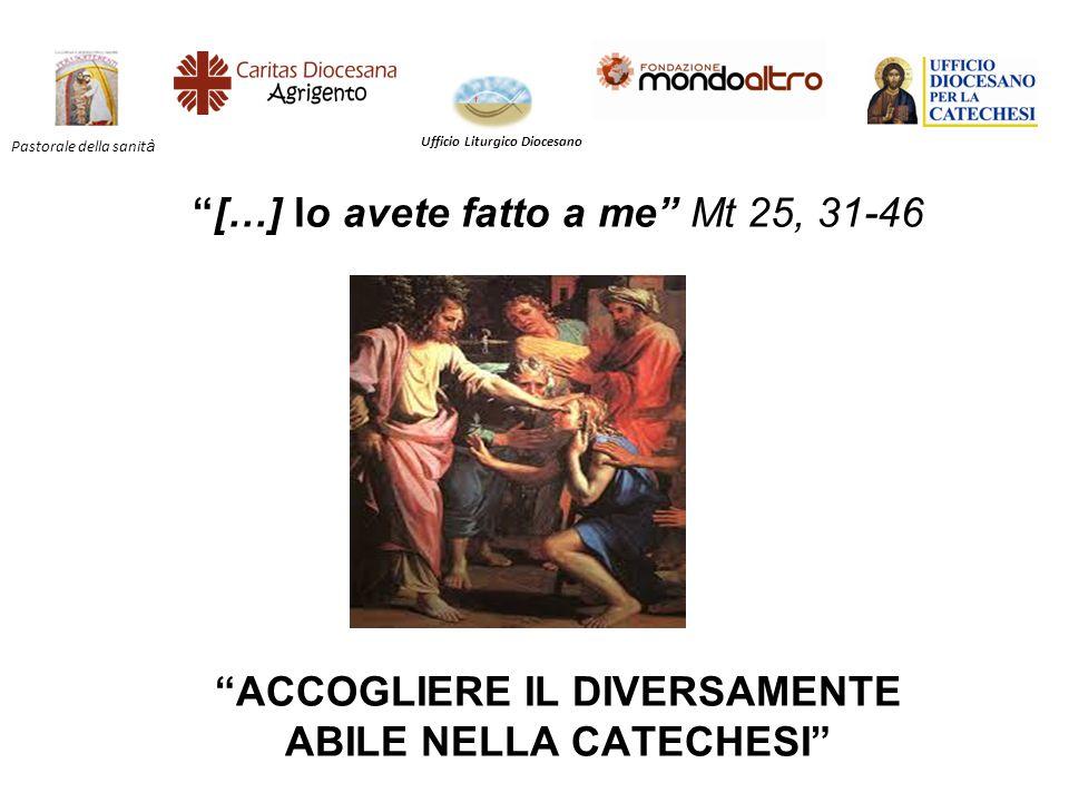 """""""[…] lo avete fatto a me"""" Mt 25, 31-46 """"ACCOGLIERE IL DIVERSAMENTE ABILE NELLA CATECHESI"""" Ufficio Liturgico Diocesano L'immigrazione ad Agrigento Ph."""