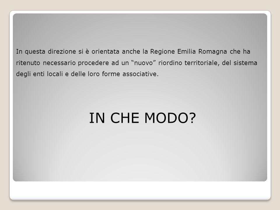 """In questa direzione si è orientata anche la Regione Emilia Romagna che ha ritenuto necessario procedere ad un """"nuovo"""" riordino territoriale, del siste"""