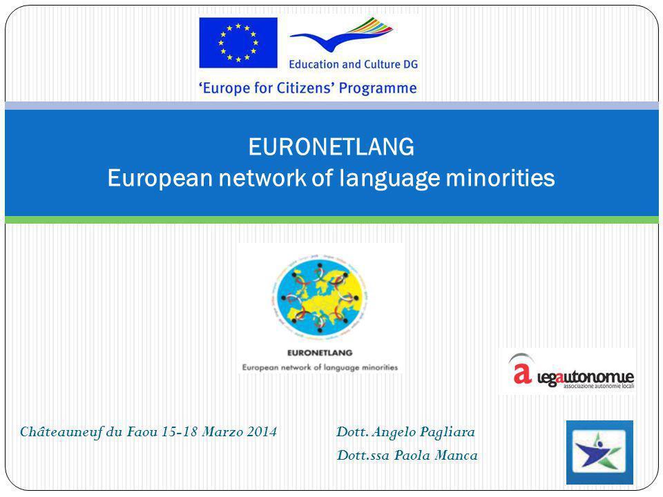 Châteauneuf du Faou 15-18 Marzo 2014 Dott. Angelo Pagliara Dott.ssa Paola Manca EURONETLANG European network of language minorities