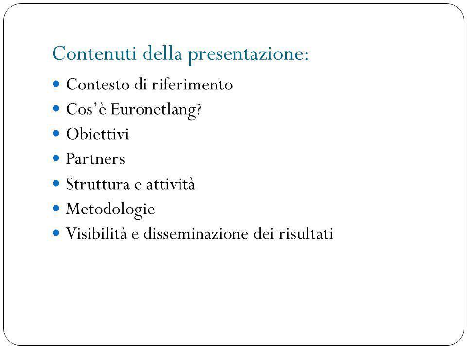 Contenuti della presentazione: Contesto di riferimento Cos'è Euronetlang? Obiettivi Partners Struttura e attività Metodologie Visibilità e disseminazi