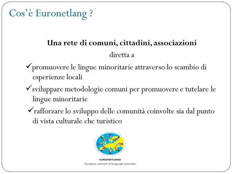 Cos'è Euronetlang ? Una rete di comuni, cittadini, associazioni diretta a promuovere le lingue minoritarie attraverso lo scambio di esperienze locali