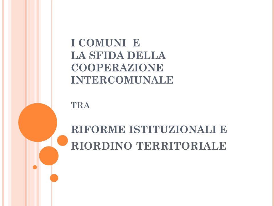 I L NUMERO DEI COMUNI ITALIANI E DEI P ICCOLI C OMUNI, PER REGIONE, 2013 REGIONEN° COMUNI ITALIANI N° PICCOLI COMUNI % PICCOLI COMUNI % PICCOLI SUL TOTALE PIEMONTE1207107218,8 %88,8 % VALLE D'AOSTA 74731,3 %98,6 % LOMBARDI A 1.5441.08319,0 %70,1 % TRENTINO ALTO-ADIGE 3332995,3 %89,8 % VENETO5813125,5 %53,7 % FRIULI- VENEZIAGIUL IA 2181552,7 %71,1 % LIGURIA2351833,2 %77,9 % EMILIA ROMAGNA 3481582,8 %45,4 % TOSCANA2871352,4 %47,0 % UMBRIA92601,1 %65,2 %