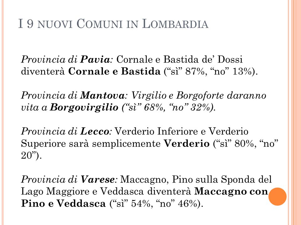 """I 9 NUOVI C OMUNI IN L OMBARDIA Provincia di Pavia : Cornale e Bastida de' Dossi diventerà Cornale e Bastida (""""sì"""" 87%, """"no"""" 13%). Provincia di Mantov"""
