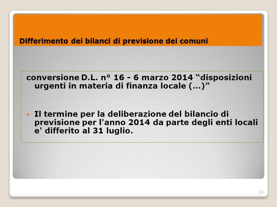 """21 Differimento dei bilanci di previsione dei comuni Differimento dei bilanci di previsione dei comuni conversione D.L. n° 16 - 6 marzo 2014 """"disposiz"""