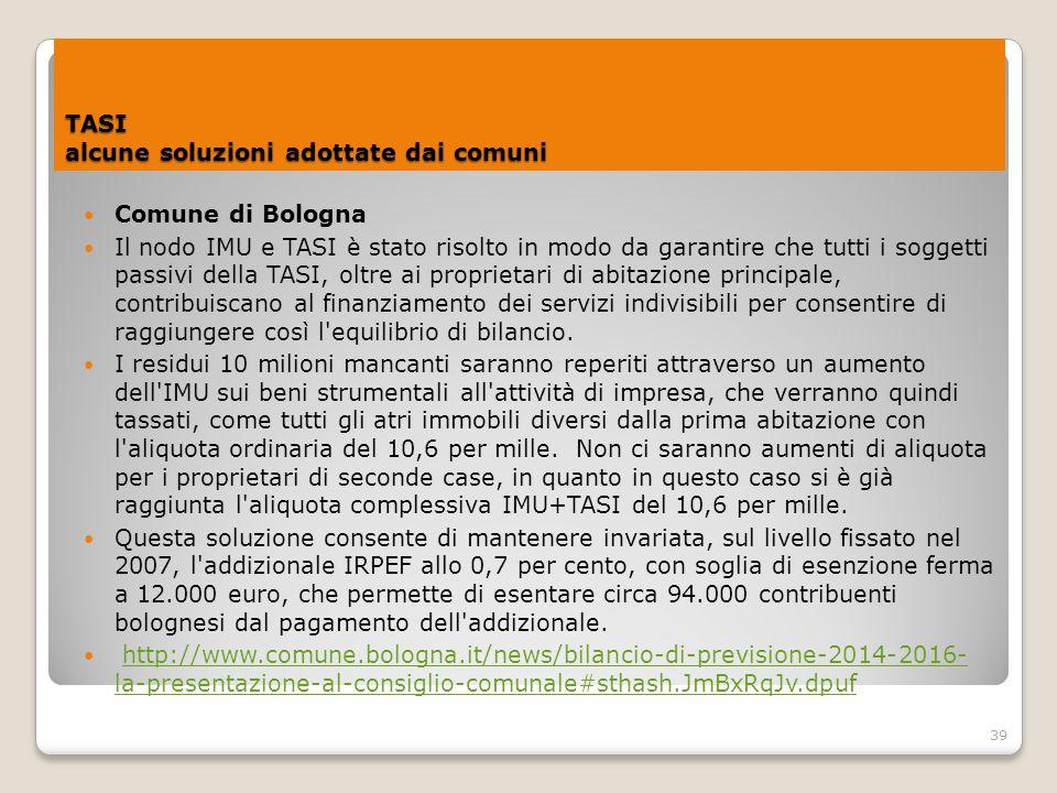 39 TASI alcune soluzioni adottate dai comuni Comune di Bologna Il nodo IMU e TASI è stato risolto in modo da garantire che tutti i soggetti passivi de