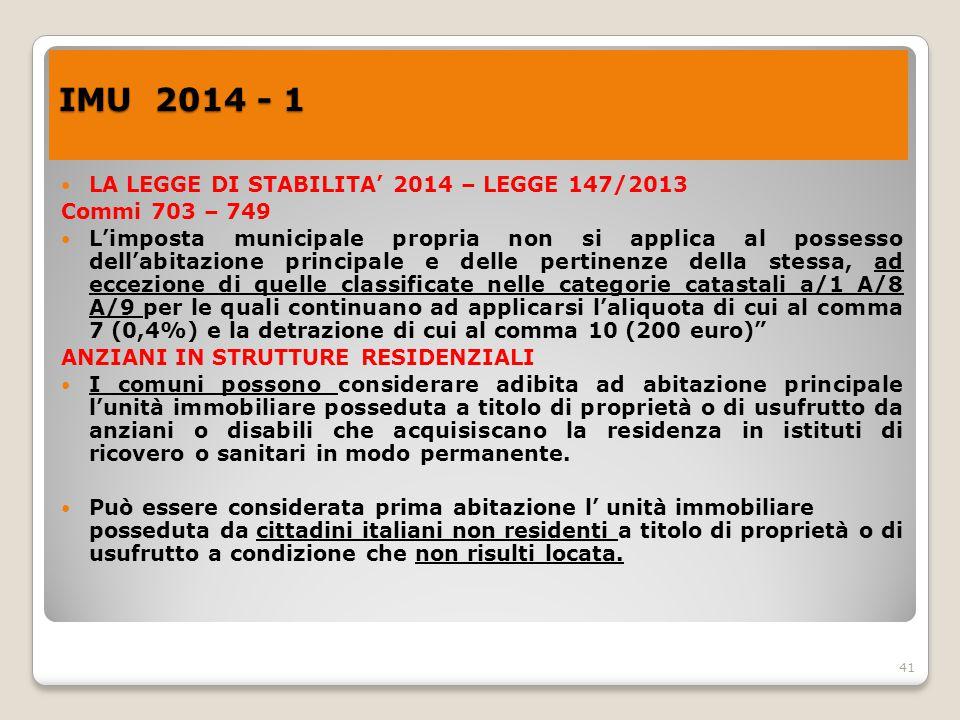 41 IMU 2014 - 1 LA LEGGE DI STABILITA' 2014 – LEGGE 147/2013 Commi 703 – 749 L'imposta municipale propria non si applica al possesso dell'abitazione p