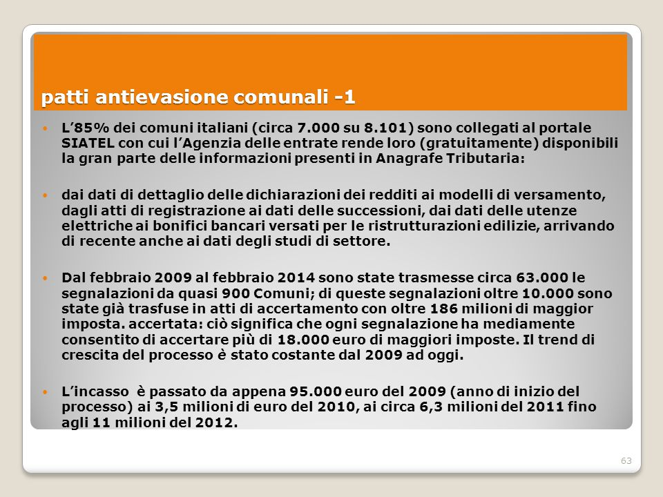63 L'85% dei comuni italiani (circa 7.000 su 8.101) sono collegati al portale SIATEL con cui l'Agenzia delle entrate rende loro (gratuitamente) dispon
