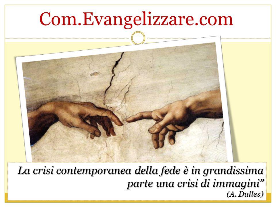 """Com.Evangelizzare.com La crisi contemporanea della fede è in grandissima parte una crisi di immagini"""" (A. Dulles)"""