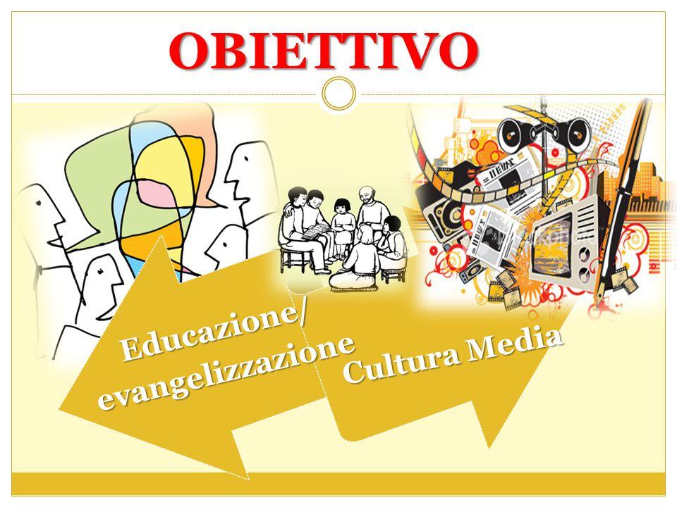 OBIETTIVO Educazione/evangelizzazione Cultura Media
