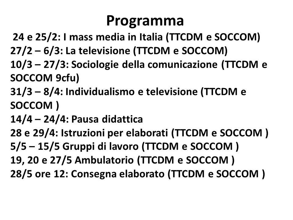 Programma 24 e 25/2: I mass media in Italia (TTCDM e SOCCOM) 27/2 – 6/3: La televisione (TTCDM e SOCCOM) 10/3 – 27/3: Sociologie della comunicazione (