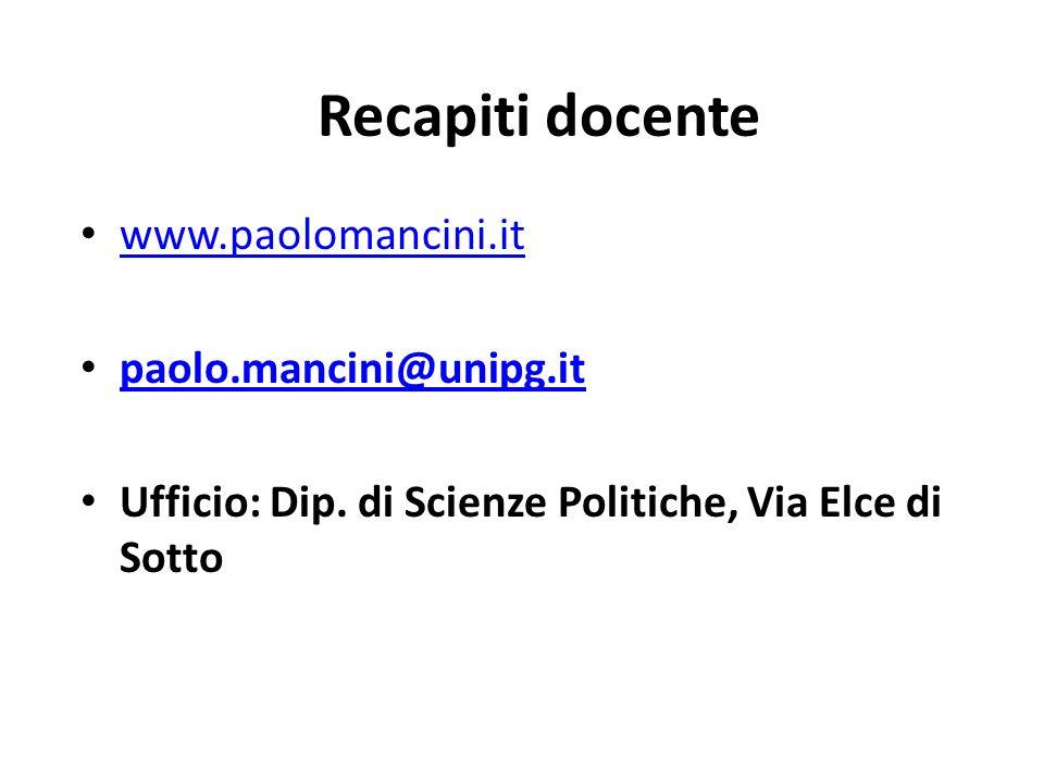Recapiti docente www.paolomancini.it paolo.mancini@unipg.it Ufficio: Dip. di Scienze Politiche, Via Elce di Sotto