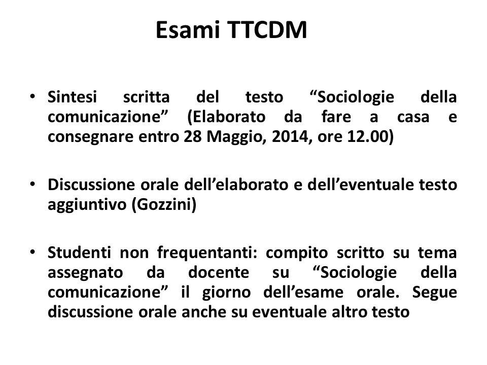 """Esami TTCDM Sintesi scritta del testo """"Sociologie della comunicazione"""" (Elaborato da fare a casa e consegnare entro 28 Maggio, 2014, ore 12.00) Discus"""