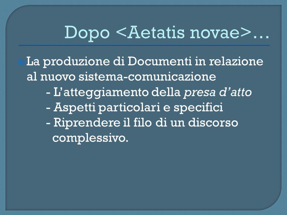 Dopo …  La produzione di Documenti in relazione al nuovo sistema-comunicazione - L'atteggiamento della presa d'atto - Aspetti particolari e specifici - Riprendere il filo di un discorso complessivo.
