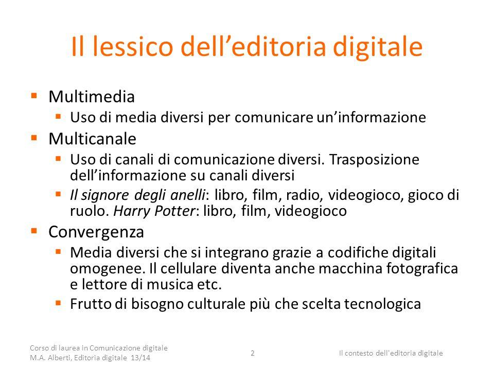 Il lessico dell'editoria digitale  Multimedia  Uso di media diversi per comunicare un'informazione  Multicanale  Uso di canali di comunicazione diversi.