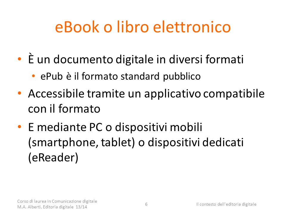 eBook o libro elettronico È un documento digitale in diversi formati ePub è il formato standard pubblico Accessibile tramite un applicativo compatibil