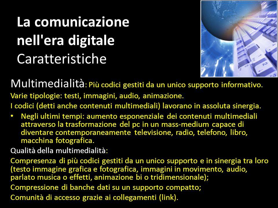 La comunicazione nell era digitale Caratteristiche Multimedialità : Più codici gestiti da un unico supporto informativo.