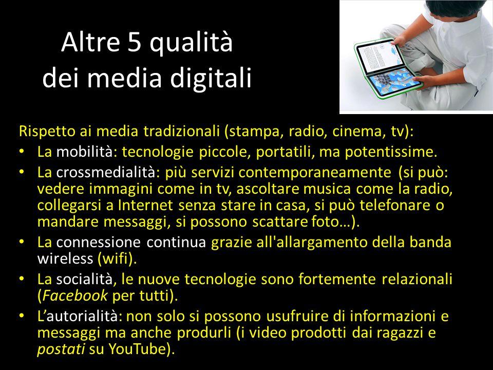 Altre 5 qualità dei media digitali Rispetto ai media tradizionali (stampa, radio, cinema, tv): La mobilità: tecnologie piccole, portatili, ma potentissime.