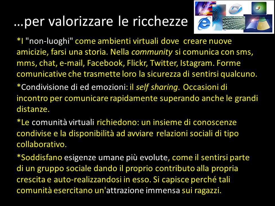 …per valorizzare le ricchezze *I non-luoghi come ambienti virtuali dove creare nuove amicizie, farsi una storia.