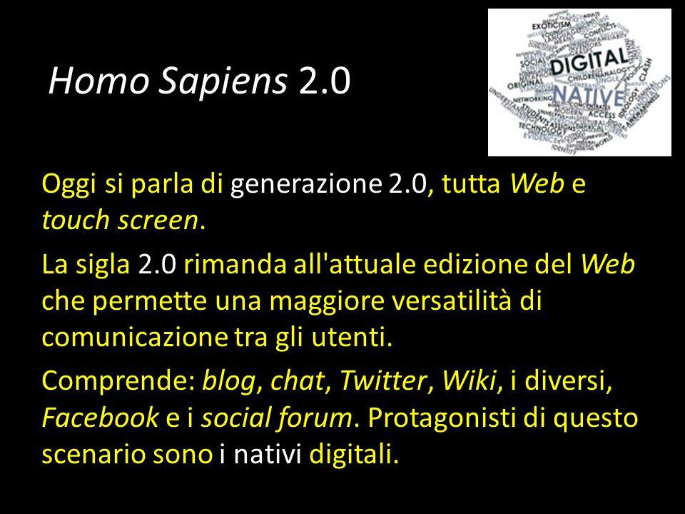Homo Sapiens 2.0 Oggi si parla di generazione 2.0, tutta Web e touch screen.