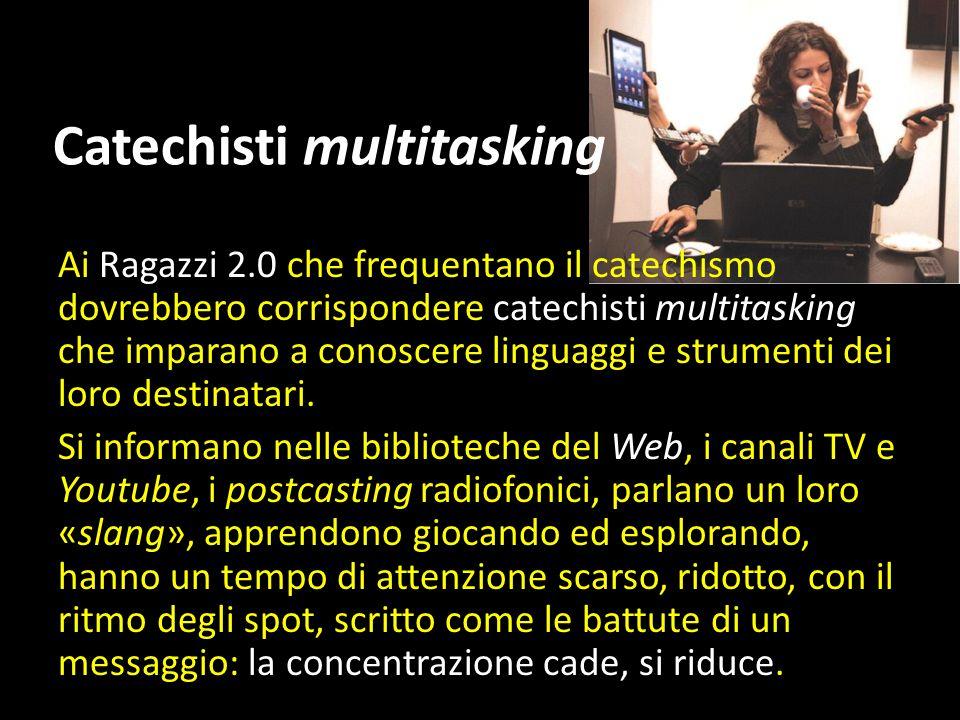 Catechisti multitasking Ai Ragazzi 2.0 che frequentano il catechismo dovrebbero corrispondere catechisti multitasking che imparano a conoscere linguaggi e strumenti dei loro destinatari.