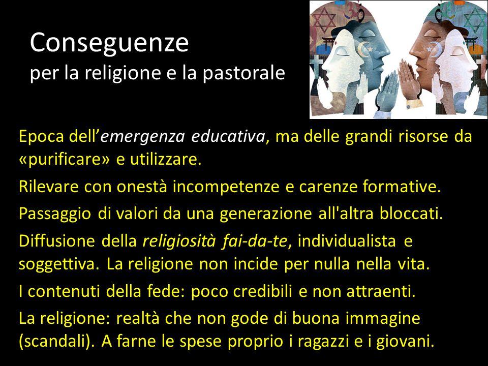 Conseguenze per la religione e la pastorale Epoca dell'emergenza educativa, ma delle grandi risorse da «purificare» e utilizzare.