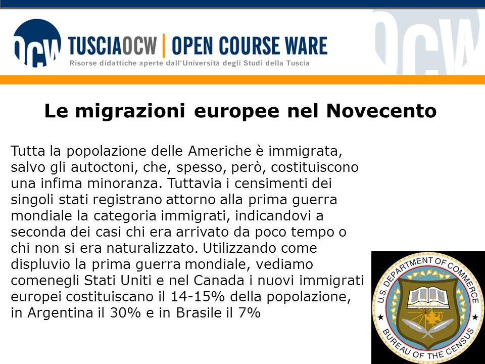 Le migrazioni europee nel Novecento Tutta la popolazione delle Americhe è immigrata, salvo gli autoctoni, che, spesso, però, costituiscono una infima