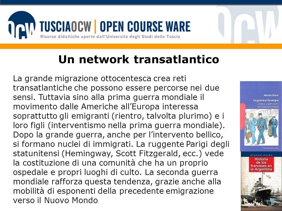 Un network transatlantico La grande migrazione ottocentesca crea reti transatlantiche che possono essere percorse nei due sensi. Tuttavia sino alla pr