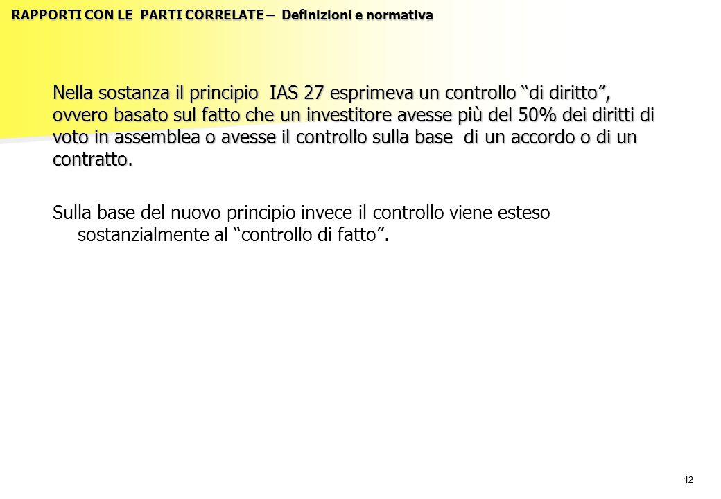 """12 RAPPORTI CON LE PARTI CORRELATE – Definizioni e normativa Nella sostanza il principio IAS 27 esprimeva un controllo """"di diritto"""", ovvero basato sul"""
