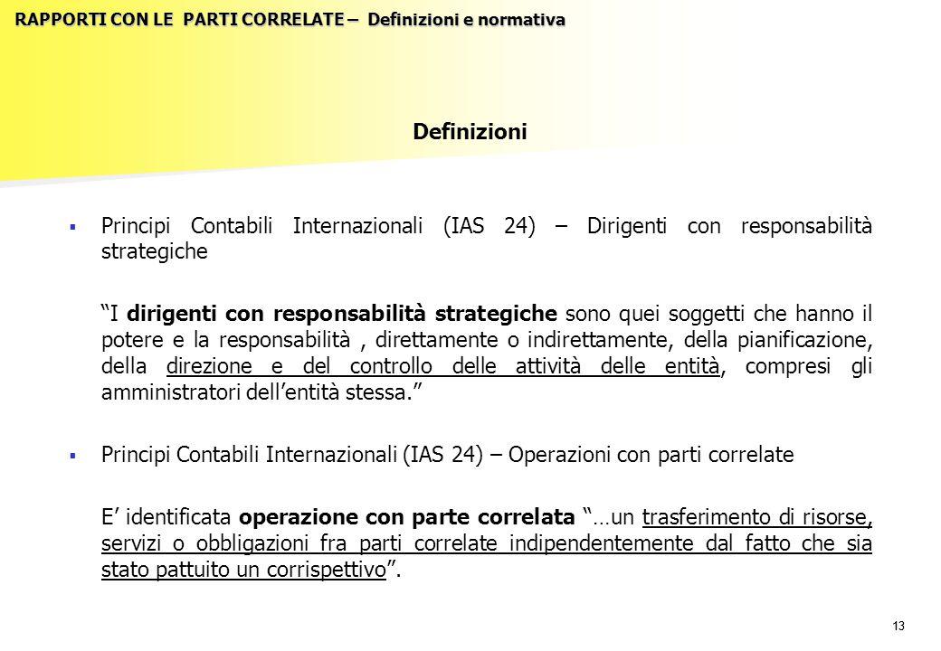 13 RAPPORTI CON LE PARTI CORRELATE – Definizioni e normativa Definizioni   Principi Contabili Internazionali (IAS 24) – Dirigenti con responsabilità