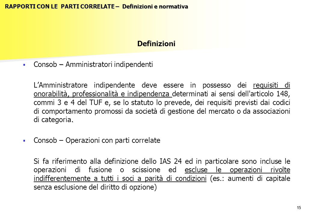 15 RAPPORTI CON LE PARTI CORRELATE – Definizioni e normativa Definizioni  –  Consob – Amministratori indipendenti. L'Amministratore indipendente dev