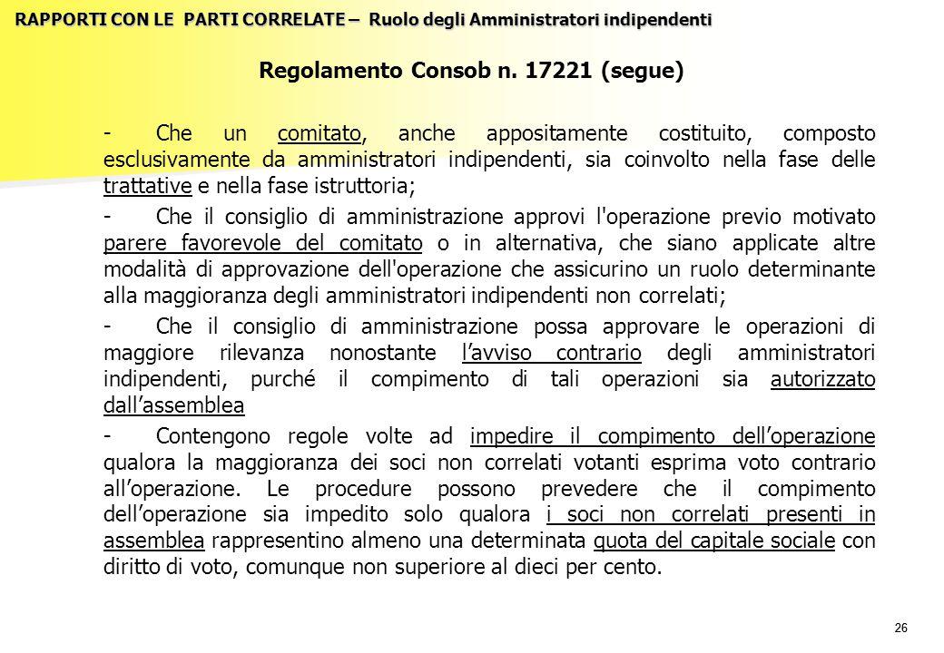26 RAPPORTI CON LE PARTI CORRELATE – Ruolo degli Amministratori indipendenti Regolamento Consob n. 17221 (segue) -Che un comitato, anche appositamente