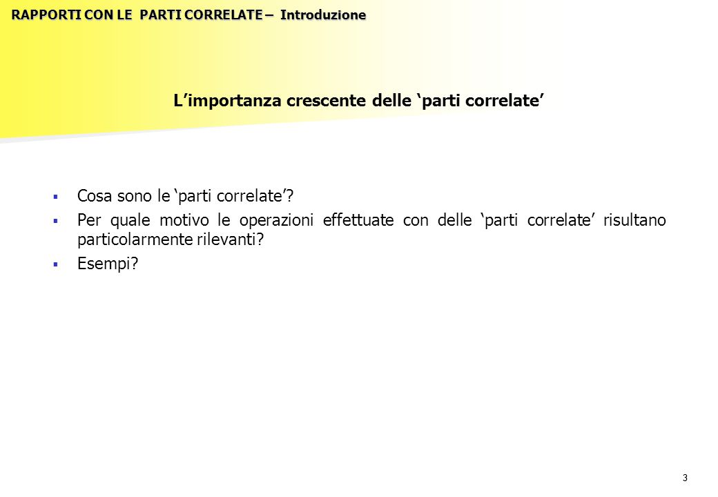 33 RAPPORTI CON LE PARTI CORRELATE – Introduzione L'importanza crescente delle 'parti correlate'   Cosa sono le 'parti correlate'?   Per quale mot