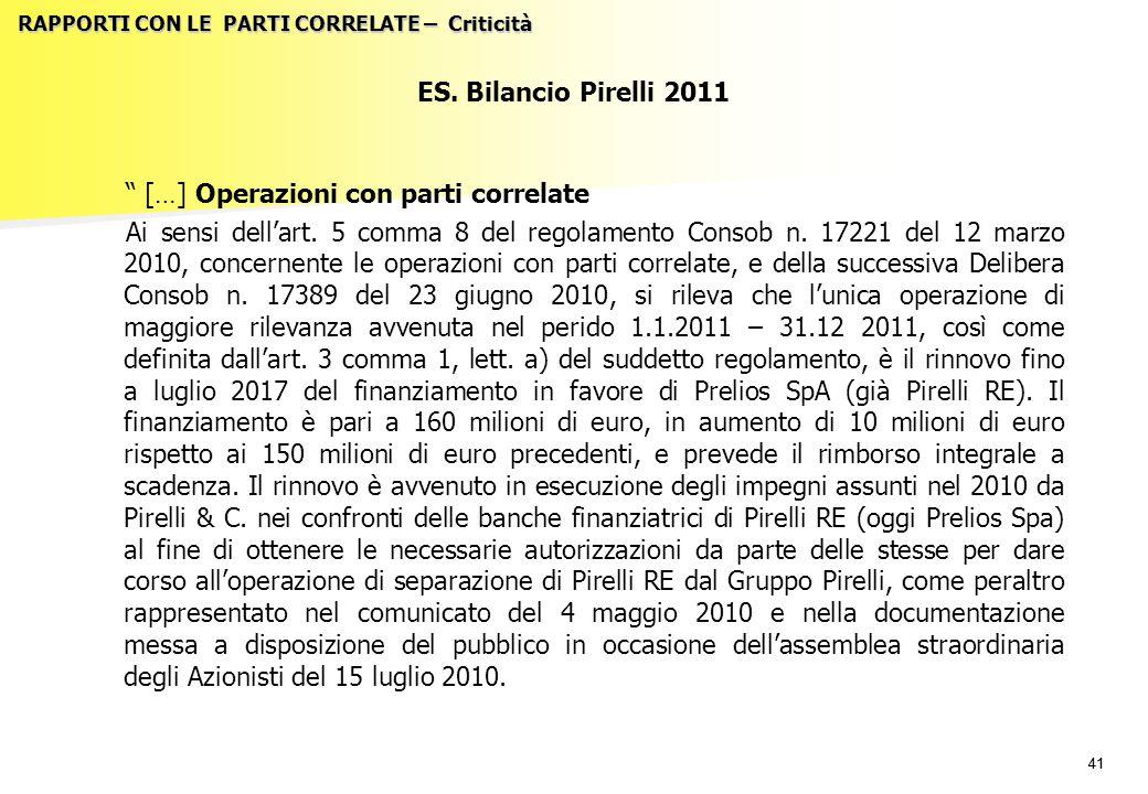 """41 RAPPORTI CON LE PARTI CORRELATE – Criticità ES. Bilancio Pirelli 2011 """" […] Operazioni con parti correlate Ai sensi dell'art. 5 comma 8 del regolam"""