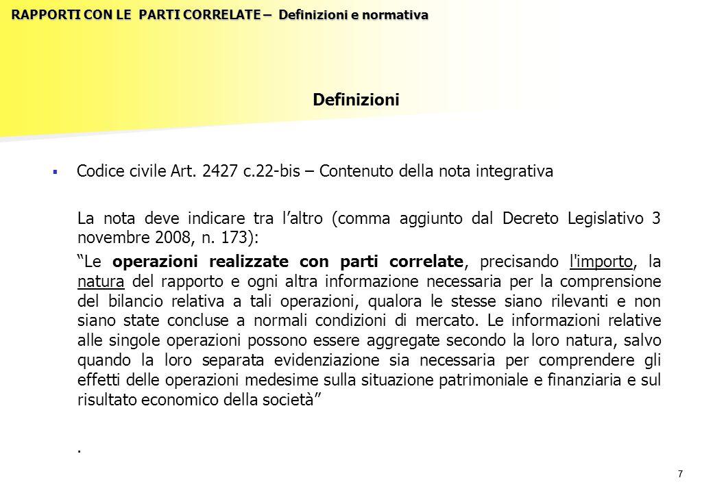 77 RAPPORTI CON LE PARTI CORRELATE – Definizioni e normativa Definizioni   Codice civile Art. 2427 c.22-bis – Contenuto della nota integrativa La no